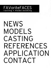 Modelagentur FAVoriteFACES casting + model booking - Modelagentur FAVoriteFACES
